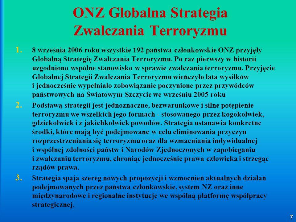 7 ONZ Globalna Strategia Zwalczania Terroryzmu 1. 1. 8 września 2006 roku wszystkie 192 państwa członkowskie ONZ przyjęły Globalną Strategię Zwalczani