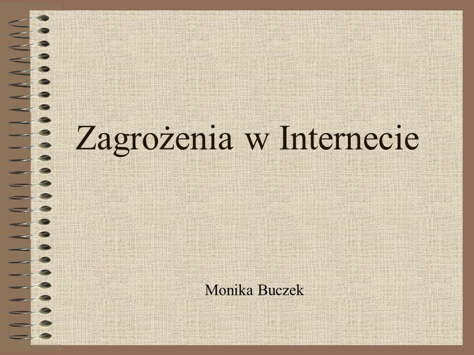 Zagrożenia w Internecie Monika Buczek