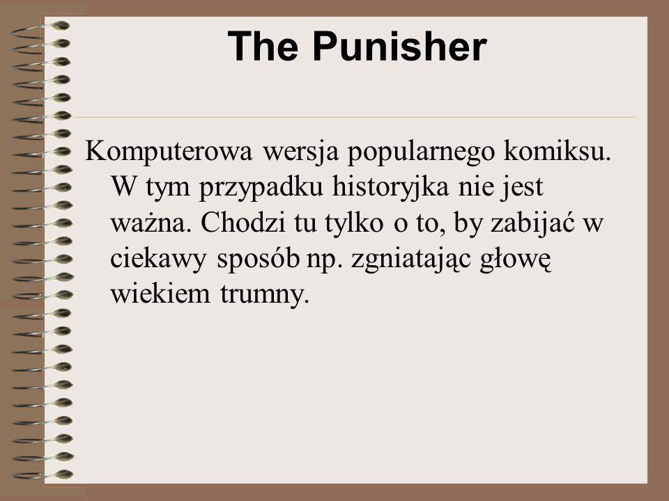 The Punisher Komputerowa wersja popularnego komiksu. W tym przypadku historyjka nie jest ważna. Chodzi tu tylko o to, by zabijać w ciekawy sposób np.