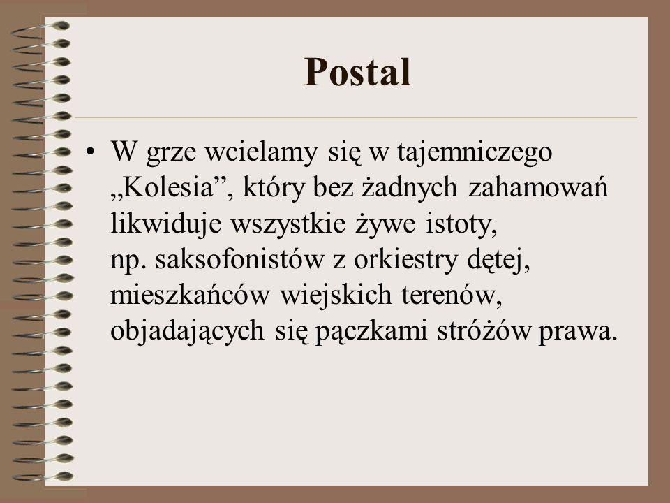 Postal W grze wcielamy się w tajemniczego Kolesia, który bez żadnych zahamowań likwiduje wszystkie żywe istoty, np. saksofonistów z orkiestry dętej, m