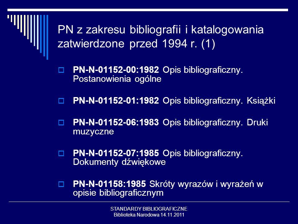 STANDARDY BIBLIOGRAFICZNE Biblioteka Narodowa 14.11.2011 PN z zakresu bibliografii i katalogowania zatwierdzone przed 1994 r. (1) PN-N-01152-00:1982 O