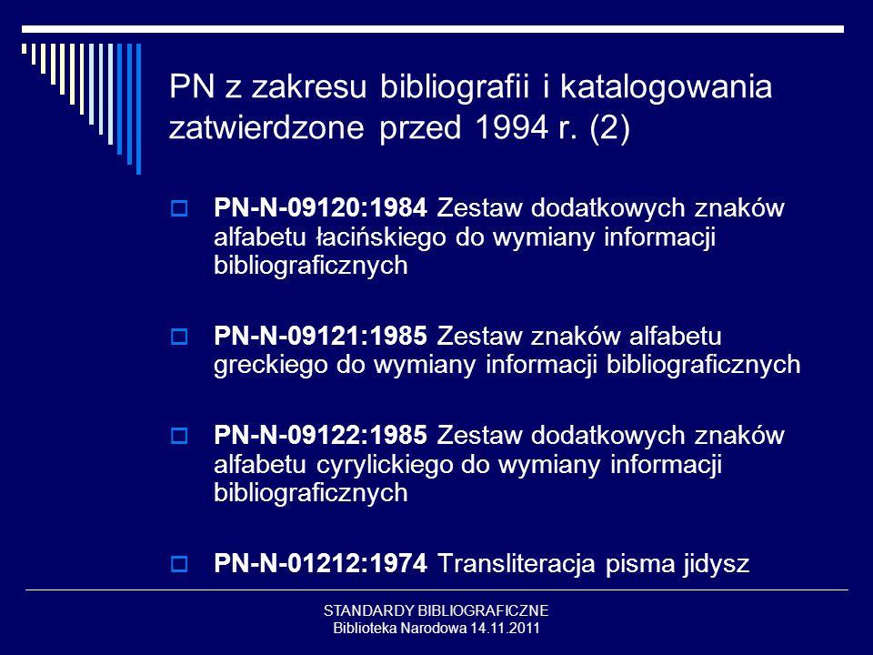 STANDARDY BIBLIOGRAFICZNE Biblioteka Narodowa 14.11.2011 PN z zakresu bibliografii i katalogowania zatwierdzone przed 1994 r. (2) PN-N-09120:1984 Zest
