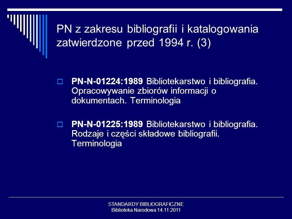 STANDARDY BIBLIOGRAFICZNE Biblioteka Narodowa 14.11.2011 PN z zakresu bibliografii i katalogowania zatwierdzone przed 1994 r. (3) PN-N-01224:1989 Bibl