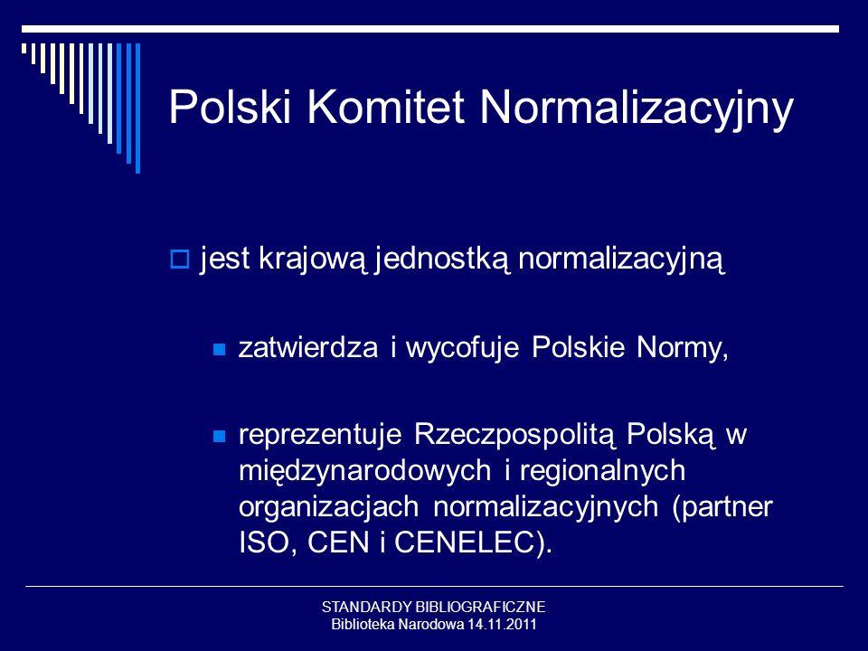 STANDARDY BIBLIOGRAFICZNE Biblioteka Narodowa 14.11.2011 Polski Komitet Normalizacyjny jest krajową jednostką normalizacyjną zatwierdza i wycofuje Pol
