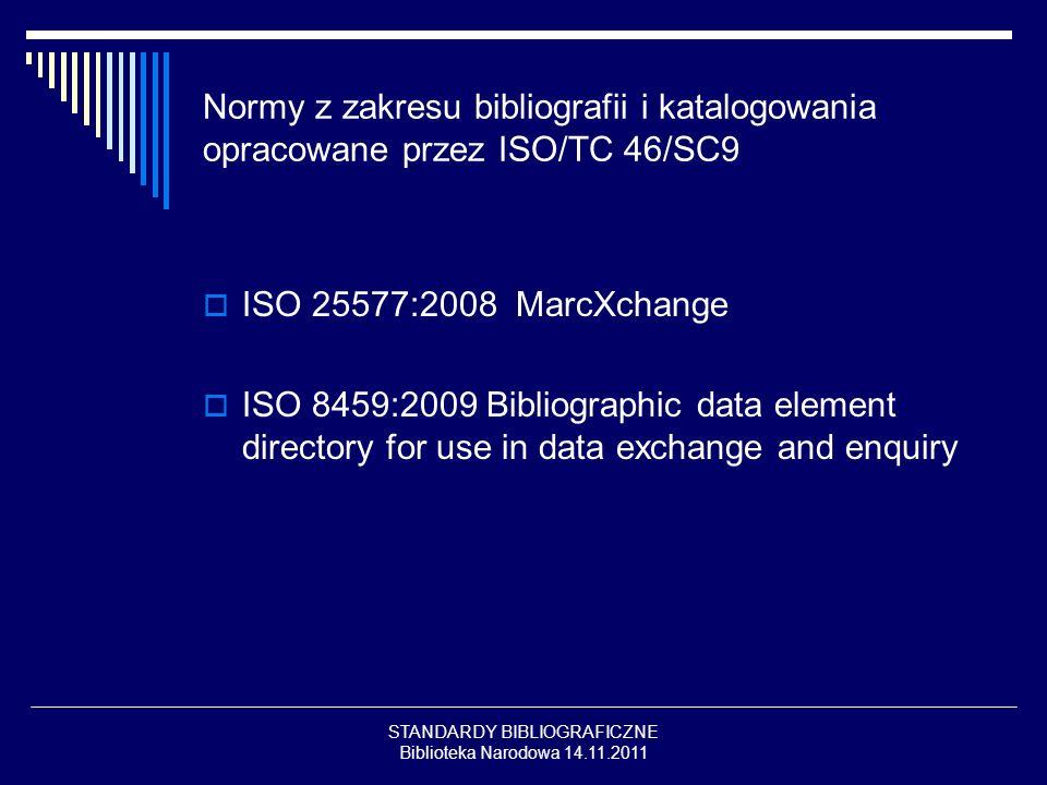 STANDARDY BIBLIOGRAFICZNE Biblioteka Narodowa 14.11.2011 Normy z zakresu bibliografii i katalogowania opracowane przez ISO/TC 46/SC9 ISO 25577:2008 Ma