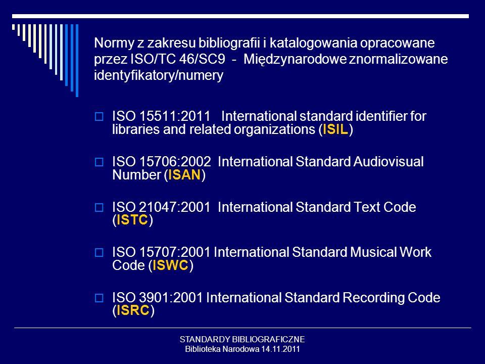 STANDARDY BIBLIOGRAFICZNE Biblioteka Narodowa 14.11.2011 Normy z zakresu bibliografii i katalogowania opracowane przez ISO/TC 46/SC9 - Międzynarodowe