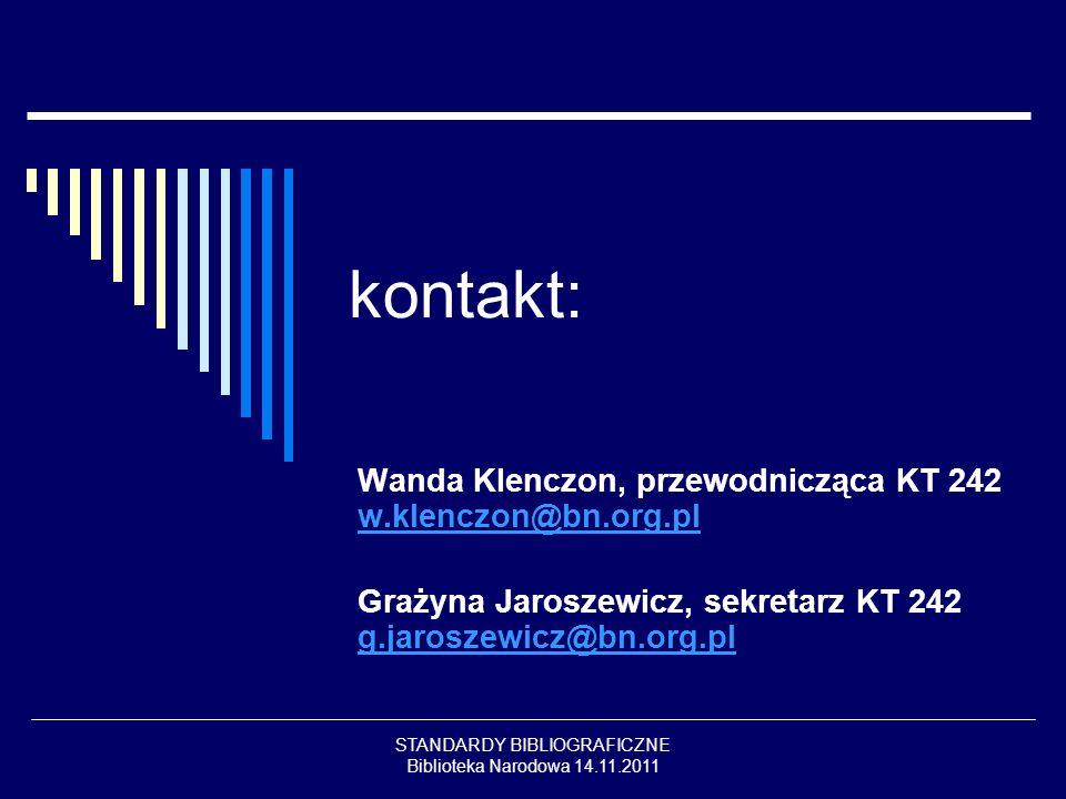 STANDARDY BIBLIOGRAFICZNE Biblioteka Narodowa 14.11.2011 kontakt: Wanda Klenczon, przewodnicząca KT 242 w.klenczon@bn.org.pl w.klenczon@bn.org.pl Graż
