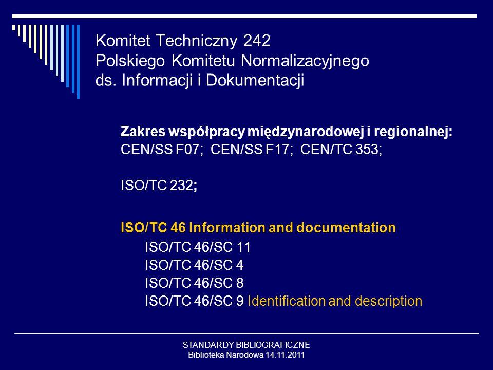 STANDARDY BIBLIOGRAFICZNE Biblioteka Narodowa 14.11.2011 Komitet Techniczny 242 Polskiego Komitetu Normalizacyjnego ds. Informacji i Dokumentacji Zakr