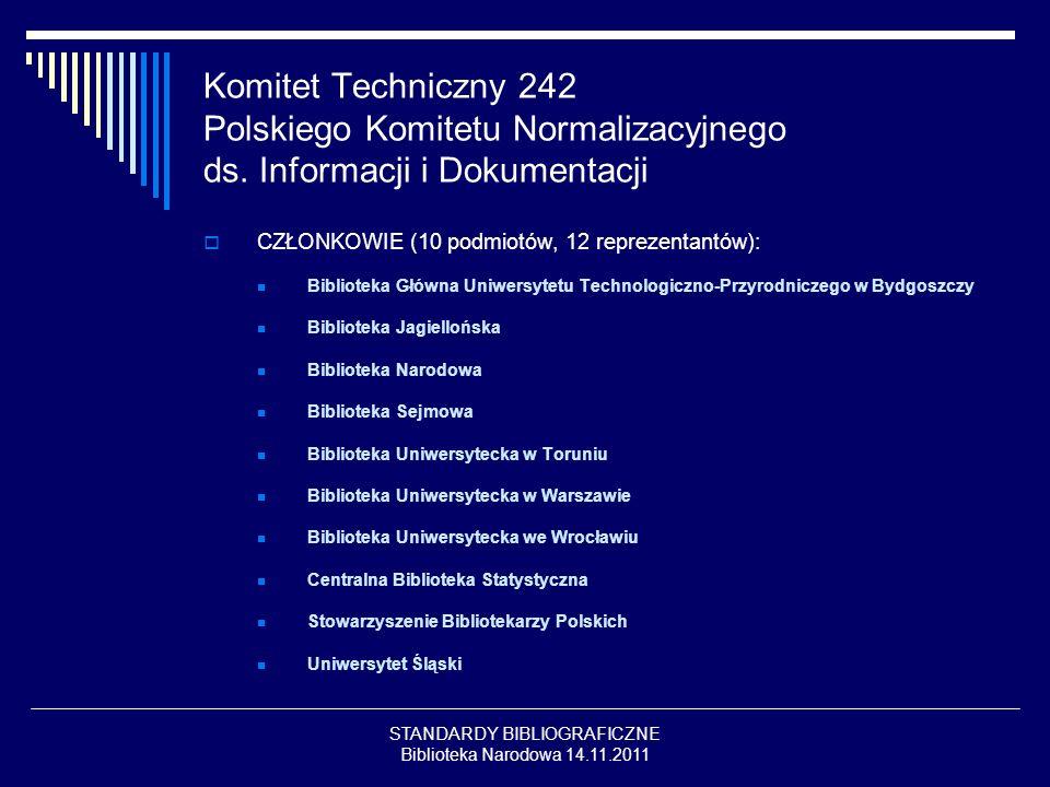 STANDARDY BIBLIOGRAFICZNE Biblioteka Narodowa 14.11.2011 Komitet Techniczny 242 Polskiego Komitetu Normalizacyjnego ds. Informacji i Dokumentacji CZŁO