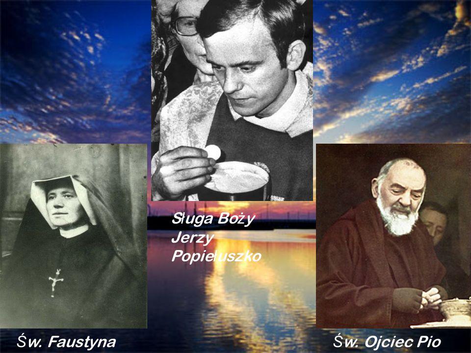 Ś w. Faustyna S ł uga Bo ż y Jerzy Popie ł uszko Ś w. Ojciec Pio