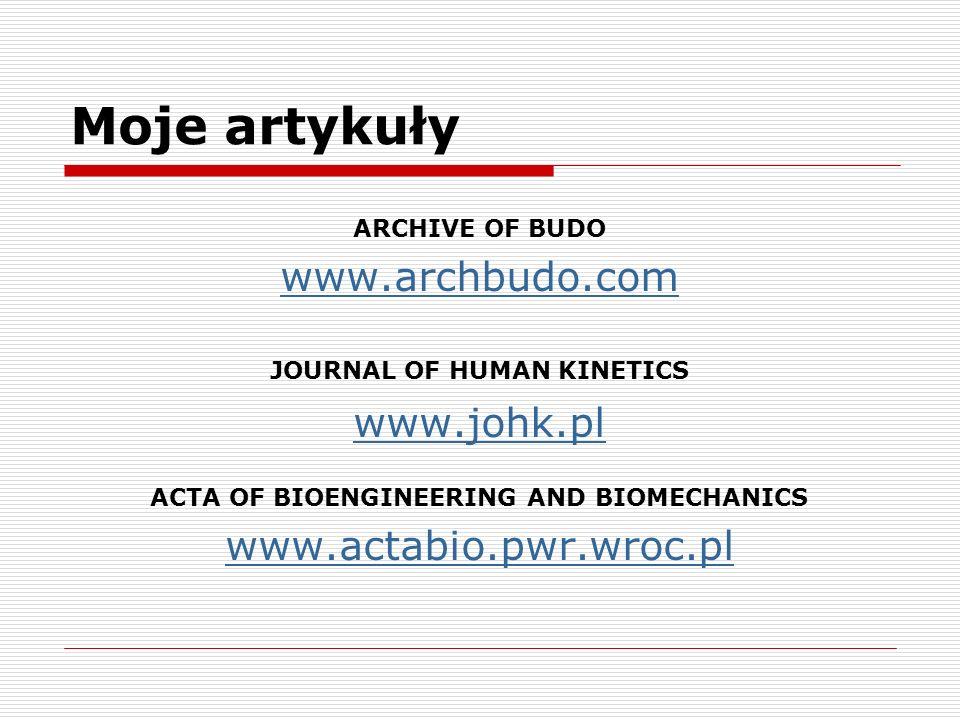 Moje artykuły ARCHIVE OF BUDO www.archbudo.com JOURNAL OF HUMAN KINETICS www.johk.pl ACTA OF BIOENGINEERING AND BIOMECHANICS www.actabio.pwr.wroc.pl