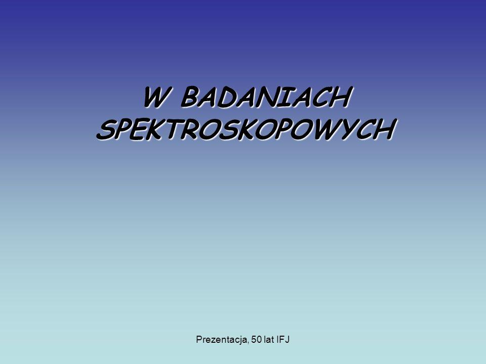 Prezentacja, 50 lat IFJ W BADANIACH SPEKTROSKOPOWYCH