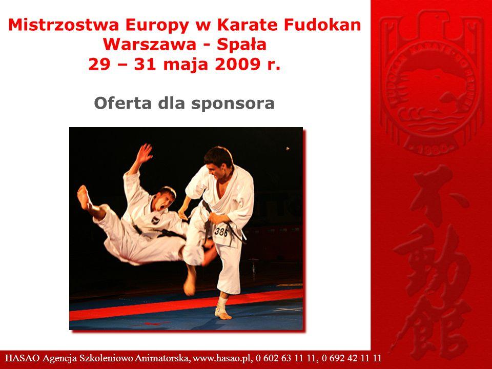 Mistrzostwa Europy w Karate Fudokan Warszawa - Spała 29 – 31 maja 2009 r. Oferta dla sponsora HASAO Agencja Szkoleniowo Animatorska, www.hasao.pl, 0 6