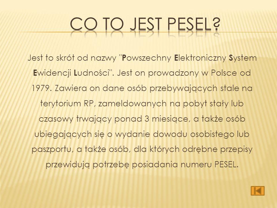 http://www.mswia.gov.pl/portal/pl/381/32/PESEL.html http://szewo.com/php/pesel.phtml http://pl.wikipedia.org/wiki/PESEL http://www.bing.pl http://www.google.pl