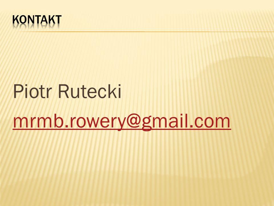 Piotr Rutecki mrmb.rowery@gmail.com