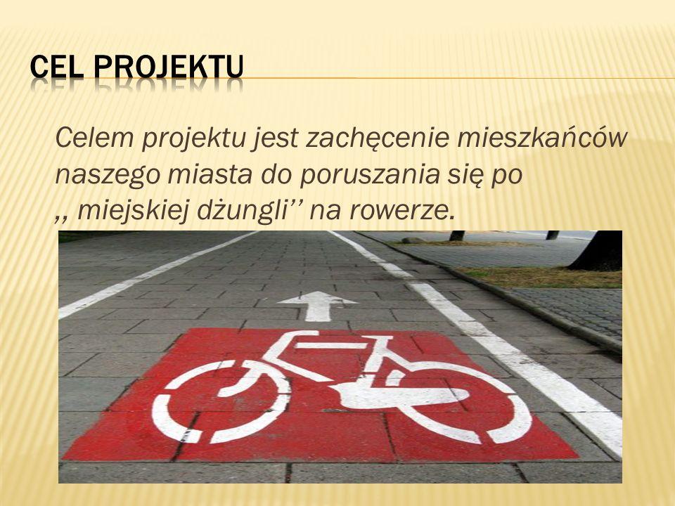Celem projektu jest zachęcenie mieszkańców naszego miasta do poruszania się po,, miejskiej dżungli na rowerze.