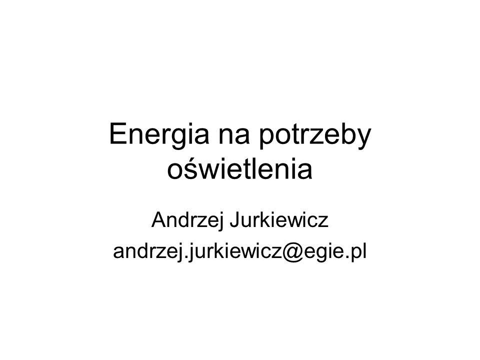 Energia na potrzeby oświetlenia Andrzej Jurkiewicz andrzej.jurkiewicz@egie.pl