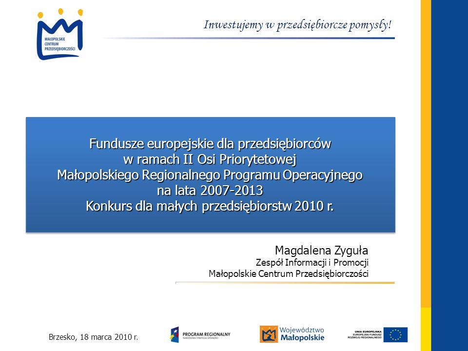 Brzesko, 18 marca 2010 r. Inwestujemy w przedsiębiorcze pomysły! Fundusze europejskie dla przedsiębiorców w ramach II Osi Priorytetowej Małopolskiego