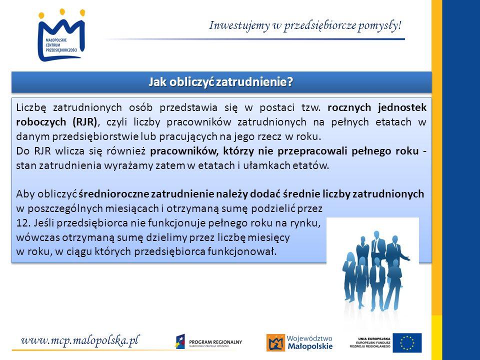 www.mcp.malopolska.pl Inwestujemy w przedsiębiorcze pomysły! Jak obliczyć zatrudnienie? Liczbę zatrudnionych osób przedstawia się w postaci tzw. roczn