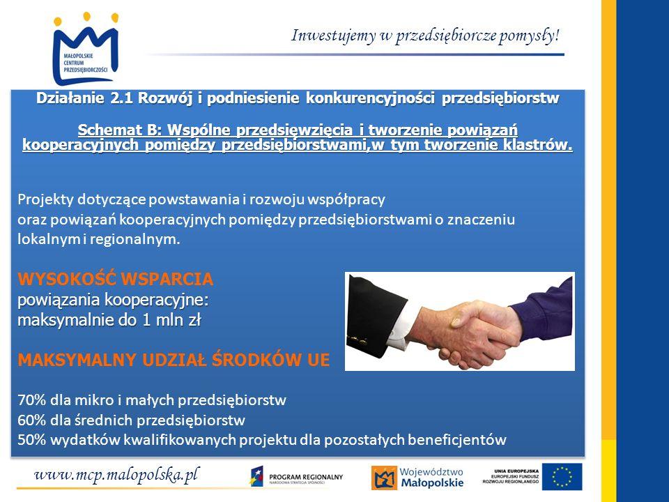Inwestujemy w przedsiębiorcze pomysły! Działanie 2.1 Rozwój i podniesienie konkurencyjności przedsiębiorstw Schemat B: Wspólne przedsięwzięcia i tworz
