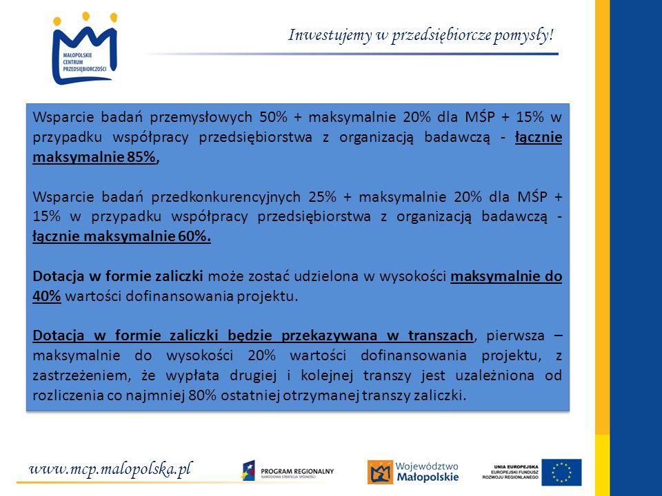 www.mcp.malopolska.pl Inwestujemy w przedsiębiorcze pomysły! Wsparcie badań przemysłowych 50% + maksymalnie 20% dla MŚP + 15% w przypadku współpracy p
