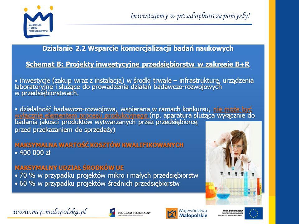 www.mcp.malopolska.pl Inwestujemy w przedsiębiorcze pomysły! Działanie 2.2 Wsparcie komercjalizacji badań naukowych Schemat B: Projekty inwestycyjne p