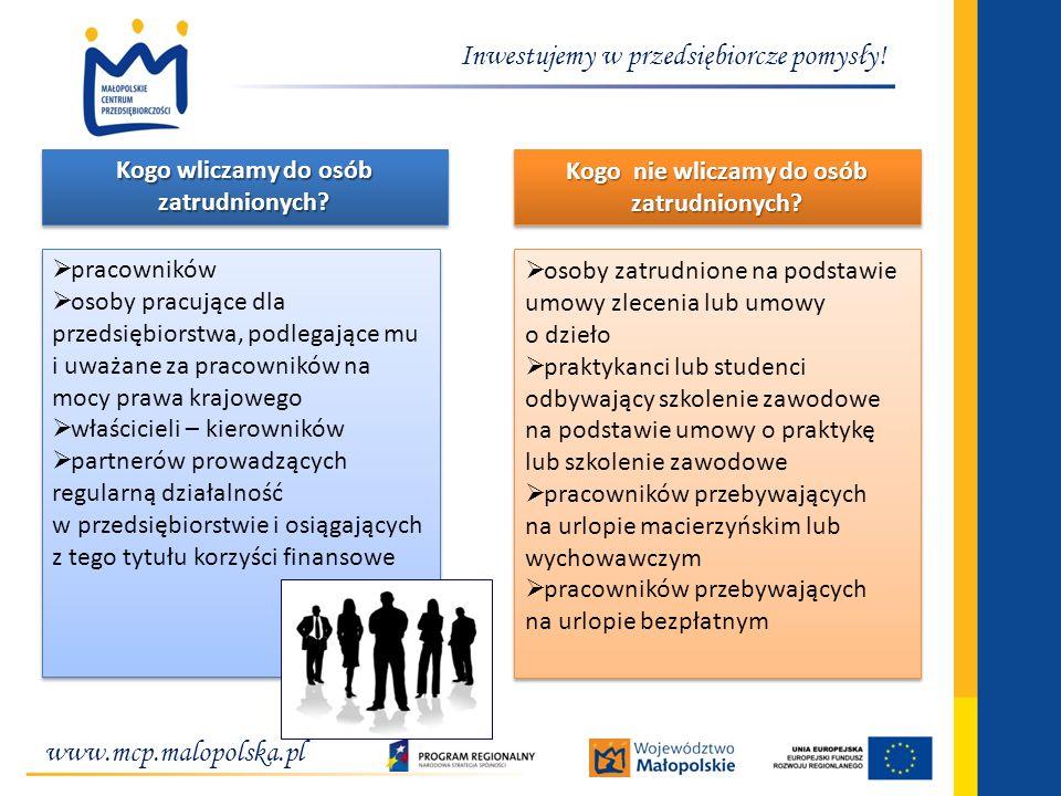 www.mcp.malopolska.pl Inwestujemy w przedsiębiorcze pomysły! Kogo wliczamy do osób zatrudnionych? pracowników osoby pracujące dla przedsiębiorstwa, po