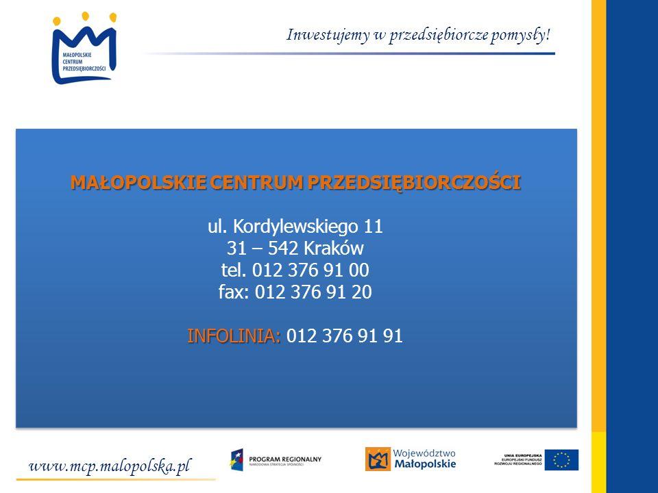 Inwestujemy w przedsiębiorcze pomysły! MAŁOPOLSKIE CENTRUM PRZEDSIĘBIORCZOŚCI ul. Kordylewskiego 11 31 – 542 Kraków tel. 012 376 91 00 fax: 012 376 91