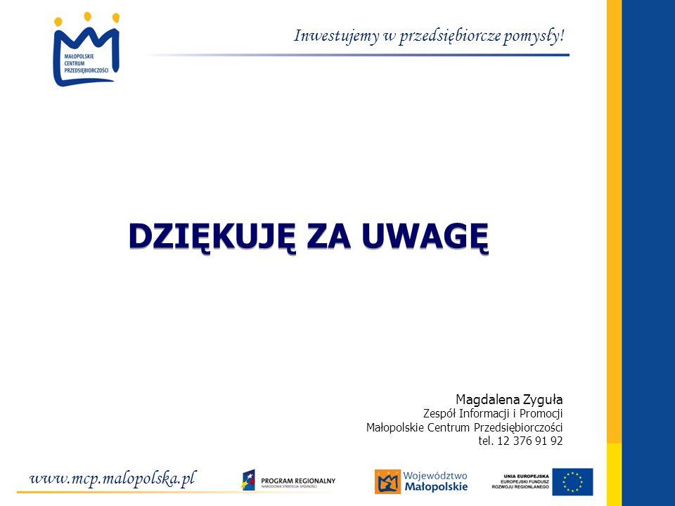 www.mcp.malopolska.pl Inwestujemy w przedsiębiorcze pomysły! DZIĘKUJĘ ZA UWAGĘ Magdalena Zyguła Zespół Informacji i Promocji Małopolskie Centrum Przed