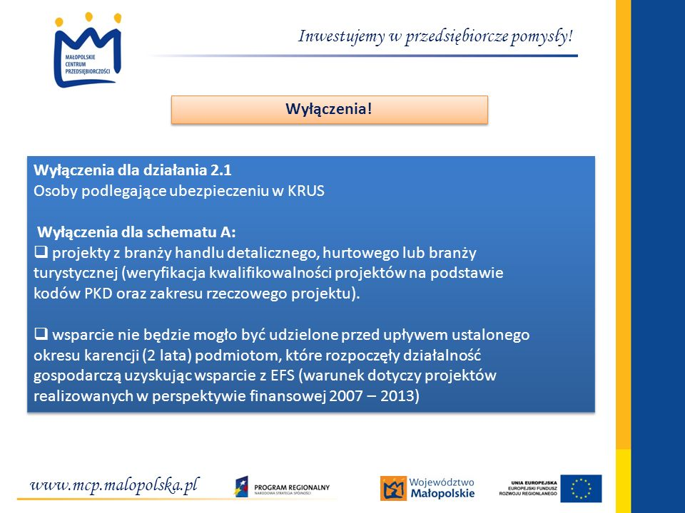 www.mcp.malopolska.pl Inwestujemy w przedsiębiorcze pomysły! Wyłączenia dla działania 2.1 Osoby podlegające ubezpieczeniu w KRUS Wyłączenia dla schema