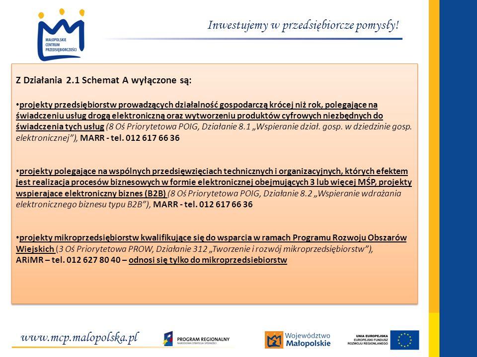 www.mcp.malopolska.pl Inwestujemy w przedsiębiorcze pomysły! Z Działania 2.1 Schemat A wyłączone są: projekty przedsiębiorstw prowadzących działalność