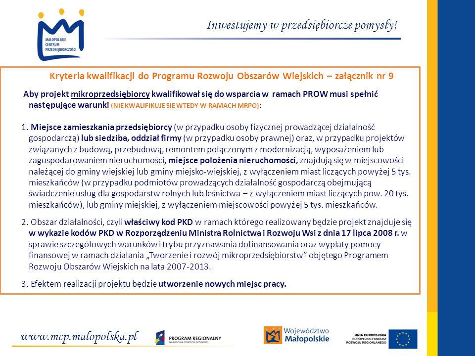 www.mcp.malopolska.pl Inwestujemy w przedsiębiorcze pomysły! Kryteria kwalifikacji do Programu Rozwoju Obszarów Wiejskich – załącznik nr 9 Aby projekt