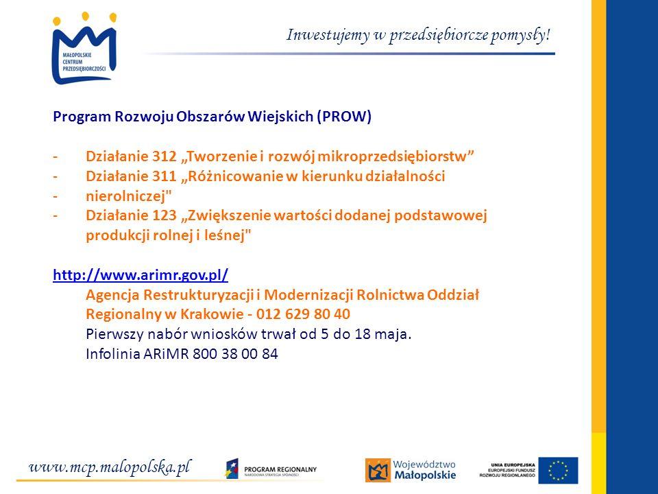 www.mcp.malopolska.pl Inwestujemy w przedsiębiorcze pomysły! Program Rozwoju Obszarów Wiejskich (PROW) - Działanie 312 Tworzenie i rozwój mikroprzedsi