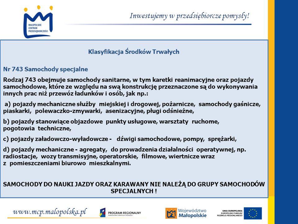 www.mcp.malopolska.pl Inwestujemy w przedsiębiorcze pomysły! Klasyfikacja Środków Trwałych Nr 743 Samochody specjalne Rodzaj 743 obejmuje samochody sa