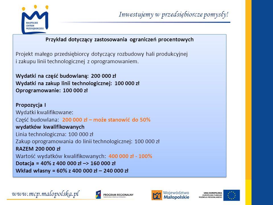 www.mcp.malopolska.pl Inwestujemy w przedsiębiorcze pomysły! Przykład dotyczący zastosowania ograniczeń procentowych Projekt małego przedsiębiorcy dot