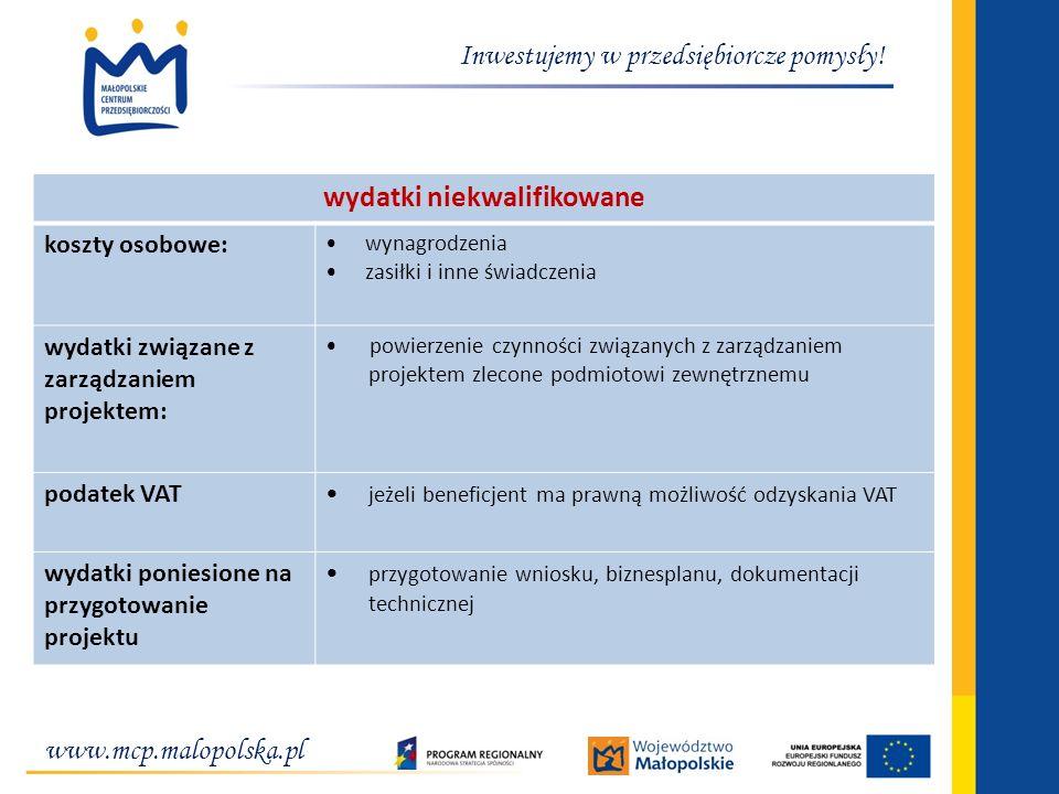 www.mcp.malopolska.pl Inwestujemy w przedsiębiorcze pomysły! wydatki niekwalifikowane koszty osobowe: wynagrodzenia zasiłki i inne świadczenia wydatki