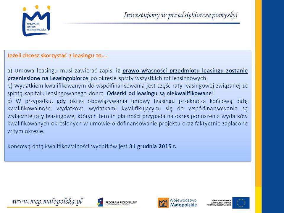 www.mcp.malopolska.pl Inwestujemy w przedsiębiorcze pomysły! Jeżeli chcesz skorzystać z leasingu to…. a) Umowa leasingu musi zawierać zapis, iż prawo