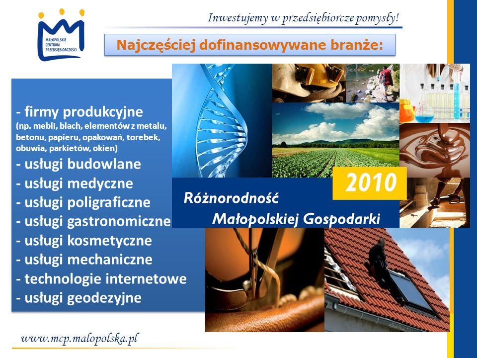 www.mcp.malopolska.pl Inwestujemy w przedsiębiorcze pomysły! - firmy produkcyjne (np. mebli, blach, elementów z metalu, betonu, papieru, opakowań, tor