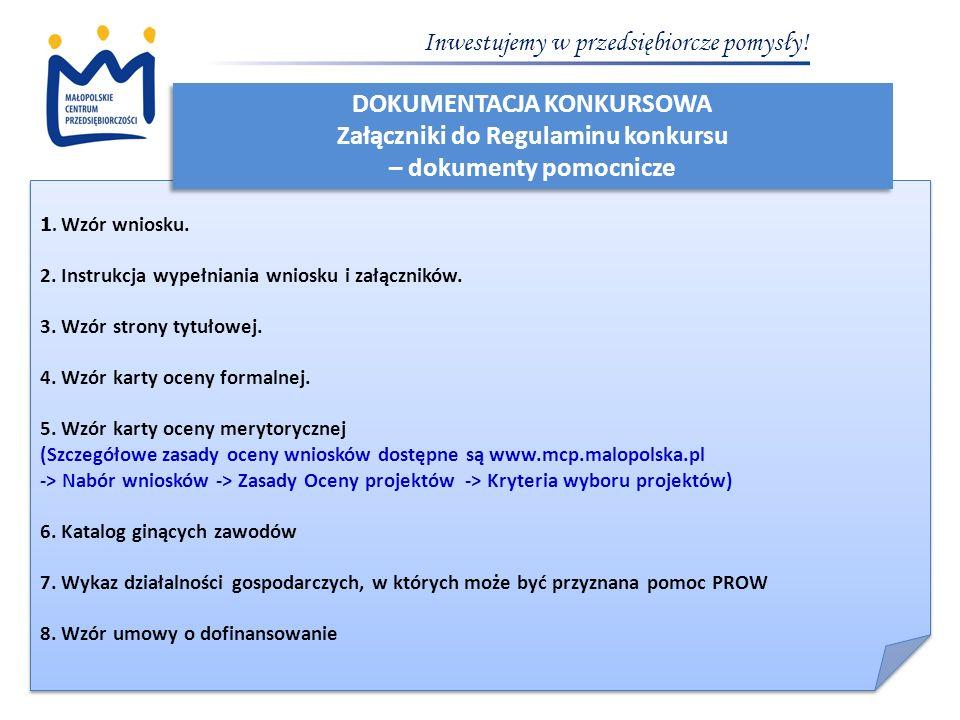 Inwestujemy w przedsiębiorcze pomysły! 1. Wzór wniosku. 2. Instrukcja wypełniania wniosku i załączników. 3. Wzór strony tytułowej. 4. Wzór karty oceny