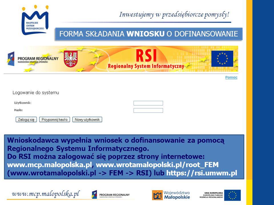 www.mcp.malopolska.pl Inwestujemy w przedsiębiorcze pomysły! FORMA SKŁADANIA WNIOSKU O DOFINANSOWANIE Wnioskodawca wypełnia wniosek o dofinansowanie z