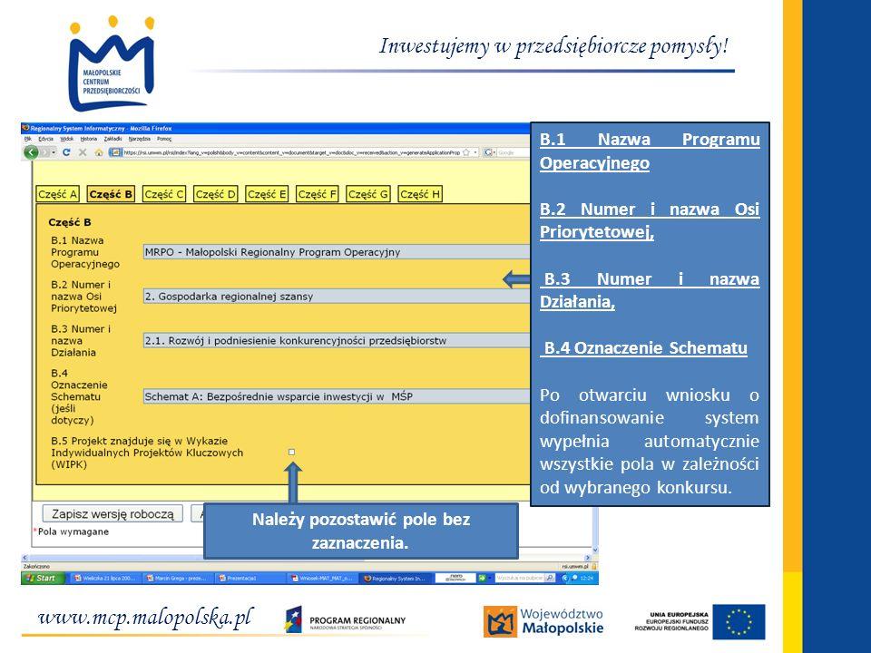 www.mcp.malopolska.pl Inwestujemy w przedsiębiorcze pomysły! B.1 Nazwa Programu Operacyjnego B.2 Numer i nazwa Osi Priorytetowej, B.3 Numer i nazwa Dz