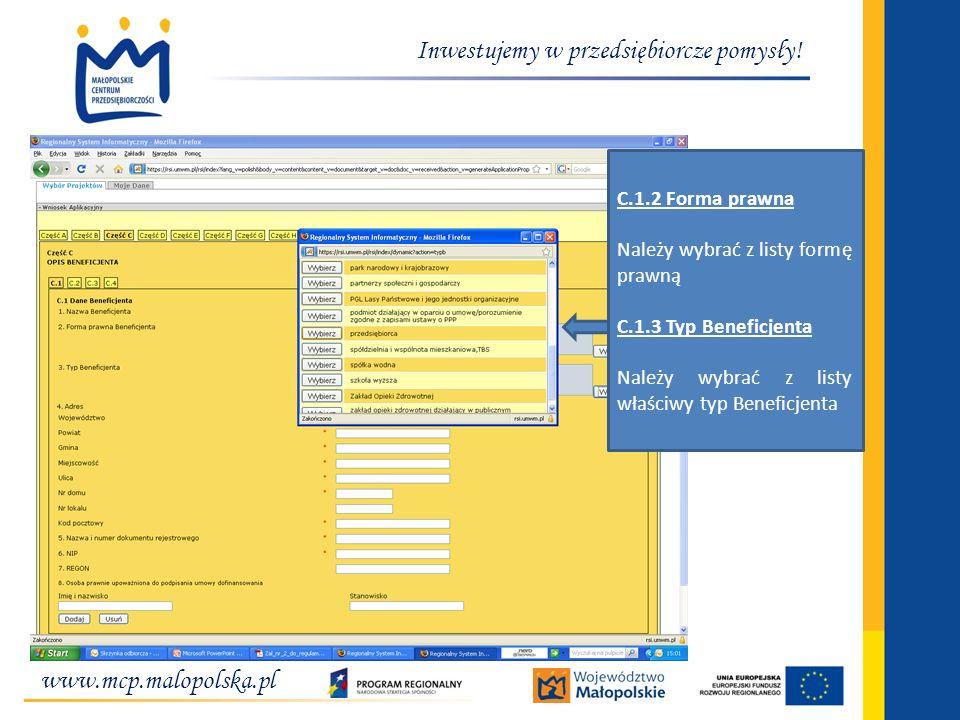 www.mcp.malopolska.pl Inwestujemy w przedsiębiorcze pomysły! C.1.2 Forma prawna Należy wybrać z listy formę prawną C.1.3 Typ Beneficjenta Należy wybra