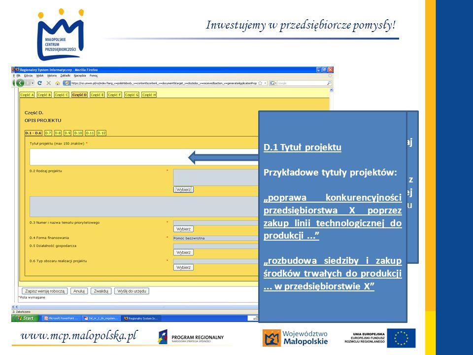 D.2 Rodzaj projektu Należy wybrać z listy rozwijalnej rodzaj projektu zgodnie z listą. www.mcp.malopolska.pl Inwestujemy w przedsiębiorcze pomysły! D.