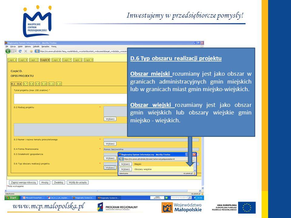 www.mcp.malopolska.pl Inwestujemy w przedsiębiorcze pomysły! D.6 Typ obszaru realizacji projektu Obszar miejski rozumiany jest jako obszar w granicach