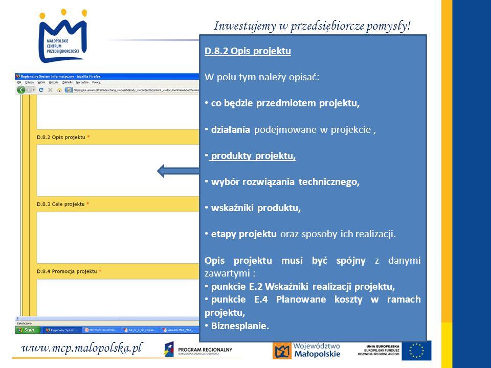 www.mcp.malopolska.pl Inwestujemy w przedsiębiorcze pomysły! D.8.2 Opis projektu W polu tym należy opisać: co będzie przedmiotem projektu, działania p