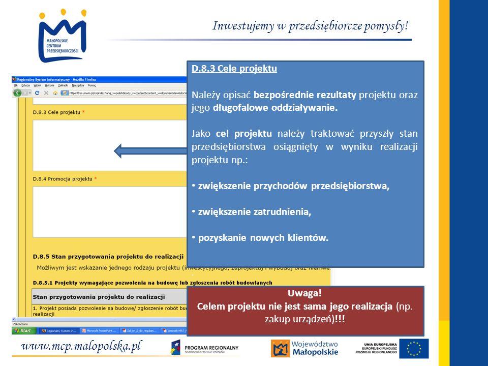 www.mcp.malopolska.pl Inwestujemy w przedsiębiorcze pomysły! D.8.3 Cele projektu Należy opisać bezpośrednie rezultaty projektu oraz jego długofalowe o