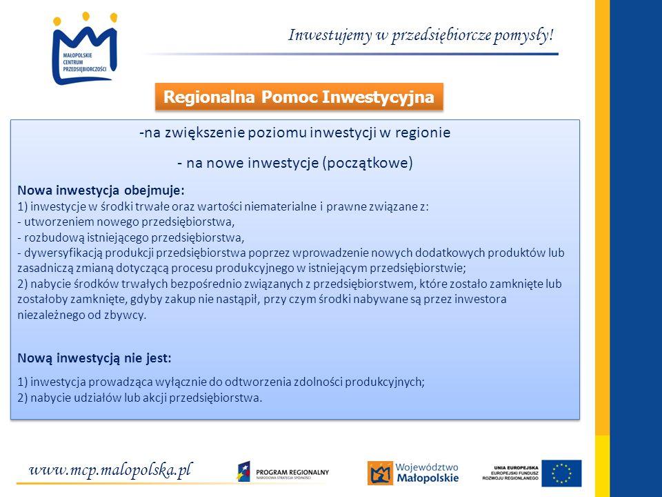 www.mcp.malopolska.pl Inwestujemy w przedsiębiorcze pomysły! -na zwiększenie poziomu inwestycji w regionie - na nowe inwestycje (początkowe) Nowa inwe