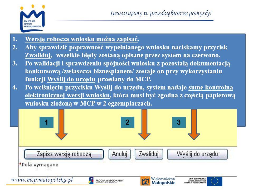 www.mcp.malopolska.pl Inwestujemy w przedsiębiorcze pomysły! 1.Wersję roboczą wniosku można zapisać. 2.Aby sprawdzić poprawność wypełnianego wniosku n