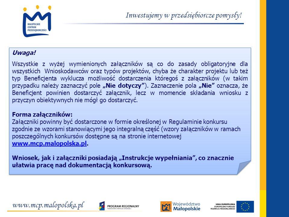 www.mcp.malopolska.pl Inwestujemy w przedsiębiorcze pomysły! Uwaga! Wszystkie z wyżej wymienionych załączników są co do zasady obligatoryjne dla wszys