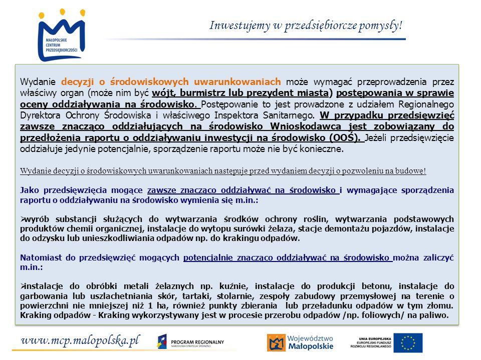 www.mcp.malopolska.pl Inwestujemy w przedsiębiorcze pomysły! Wydanie decyzji o środowiskowych uwarunkowaniach może wymagać przeprowadzenia przez właśc